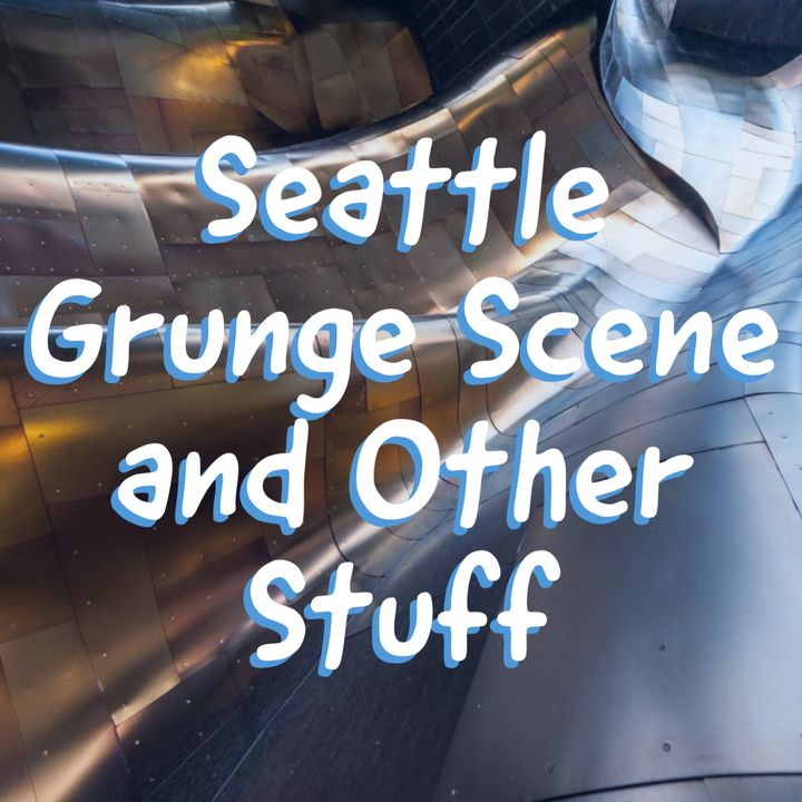 Seattle Grunge Scene and Other Stuff