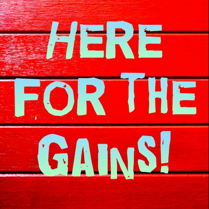 Here for the Gains!