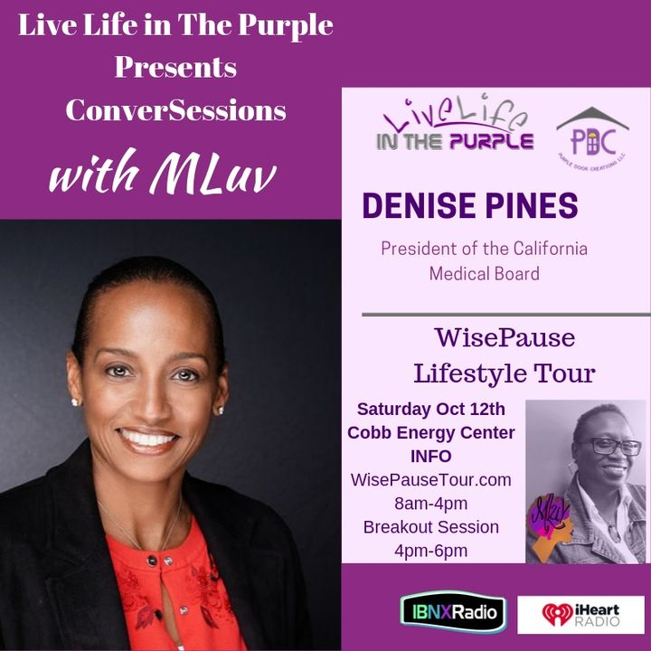 Conver-Sessions with MLuv 10-10-2019  Guest Denise Pines President of California Medical Board
