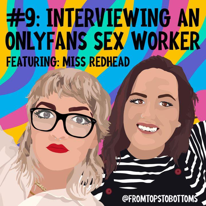 #9: Interviewing an OnlyFans Sex Worker (Featuring Miss Redhead)