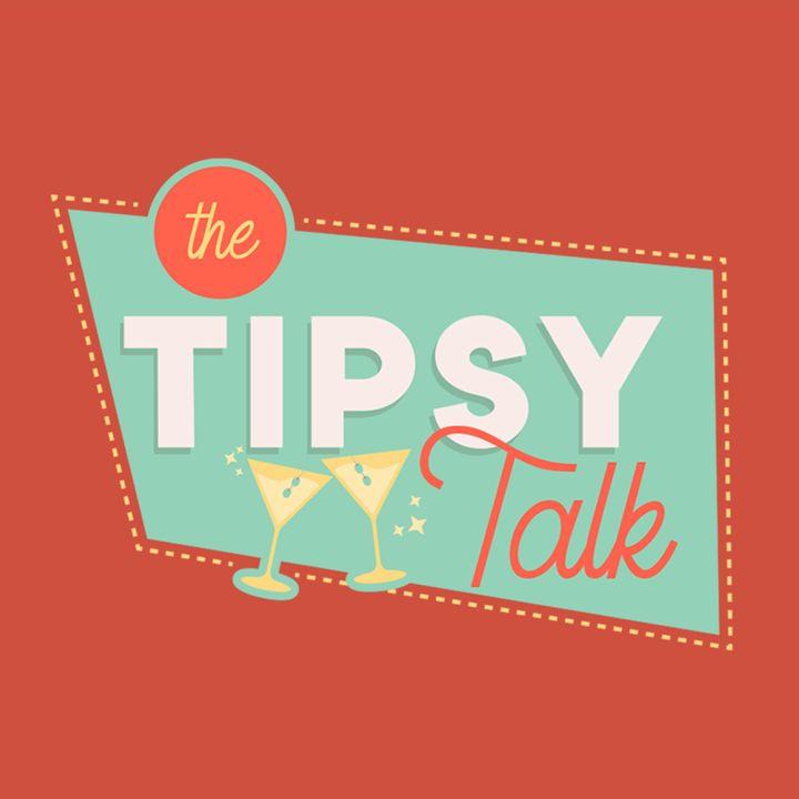 The Tipsy Talk