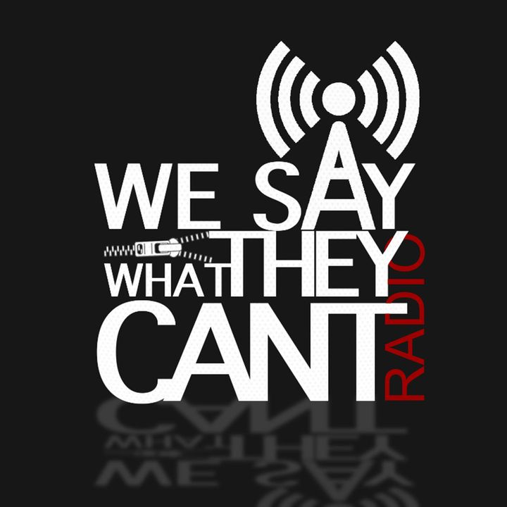 We Say What They Can't Radio