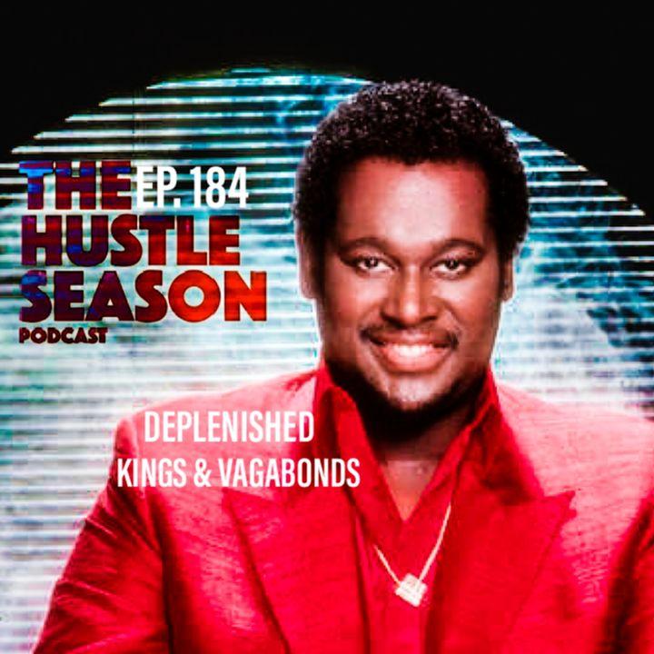 The Hustle Season: Ep. 184 Deplenished Kings & Vagabonds
