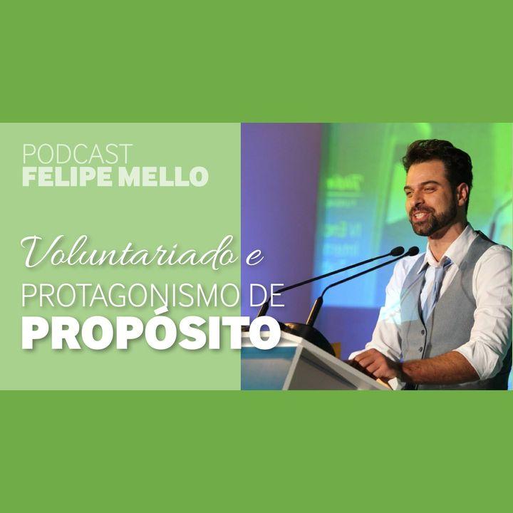 [Podcast Felipe Mello] Voluntariado e Protagonismo de Propósito