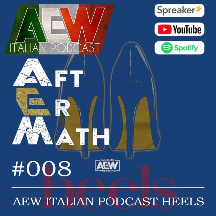 AEW Italian Podcast Heels - Aftermath Ep 08