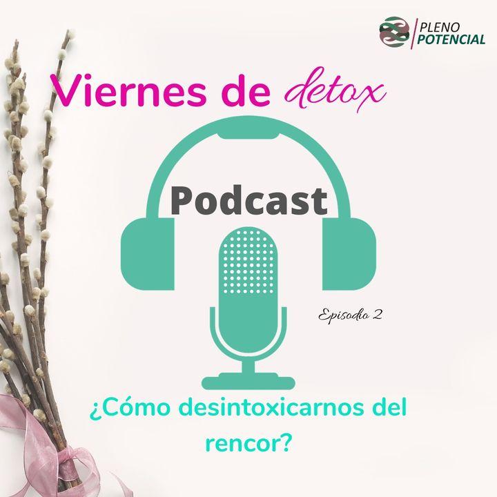 Podcast 2: ¿Cómo desintoxicarnos del rencor?