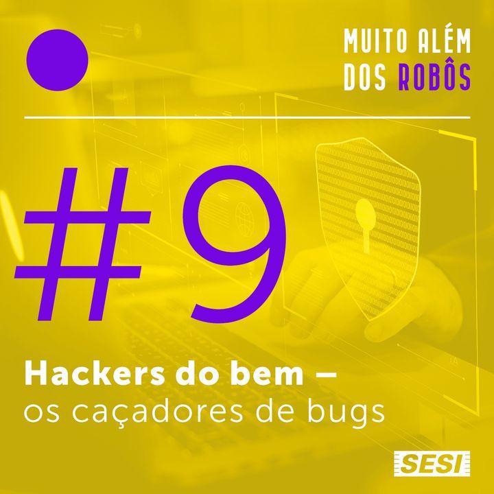#9 Hackers do bem: os caçadores de bugs