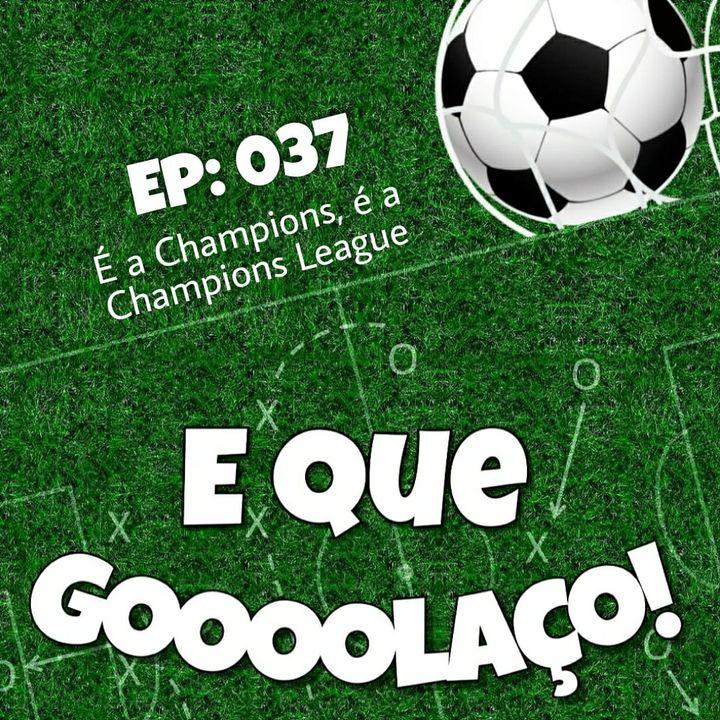 EQG - #37 - É a Champions, é a Champions League