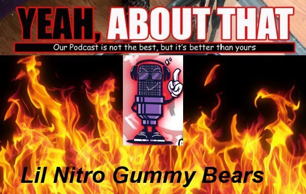 88. Yeah, about that! lil nitro gummys
