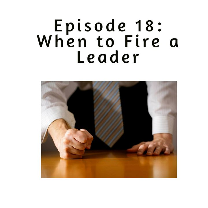 Ep 18: When to Fire a Leader of Your Leadership Team