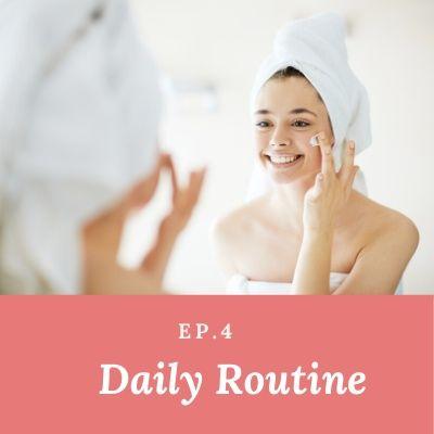 Ep. 4. Daily Routine: semplici step per prendersi cura della propria pelle.