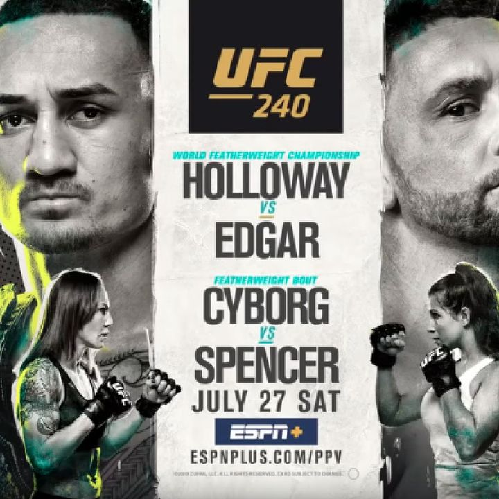 Preview Of The UFC 240PPV Headlined By Max Holloway - Frankie Edgar For The Featherweight Title In Canada Plus Cris Cyborg Is Fighting Aswel