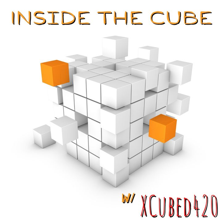 Inside The Cube w/XCubed420