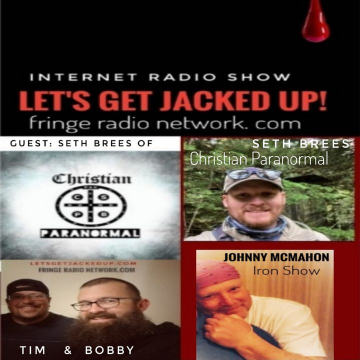 LET'S GET JACKED UP! Guest- Seth Brees of Christian Paranormal