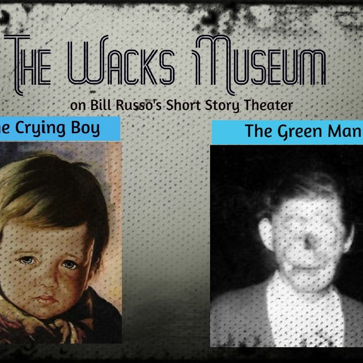 The Wacks Museum - The Green Man, The Crying Boy