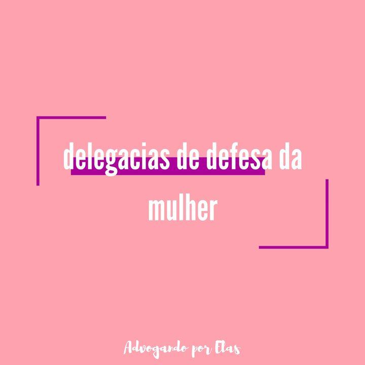 ep #05 - delegacias de defesa da mulher