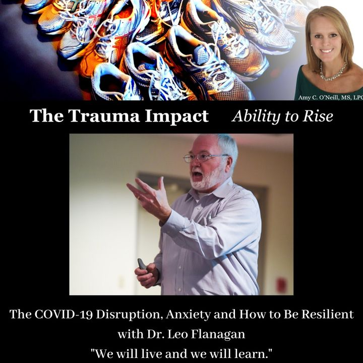 The COVID-19 Disruption, Anxiety and Resilience with Dr. Leo Flanagan