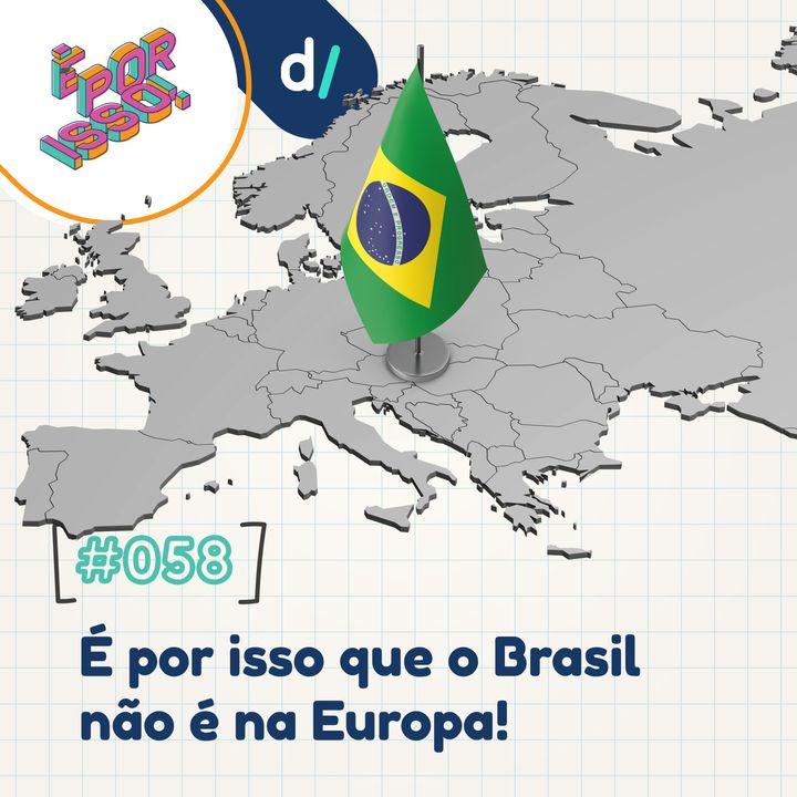 É Por Isso! #58 - É por isso que o Brasil não é na Europa! 🇧🇷