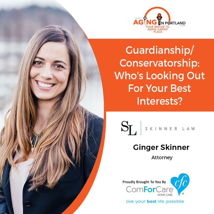 10/7/17: Ginger Skinner with Skinner Law, PC   Guardianship/Conservatorship: Who's Looking Out For Your Best Interests?   Aging in Portland