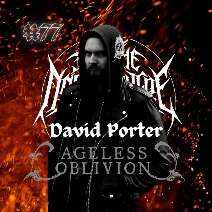 #77 - David Porter (Ageless Oblivion)