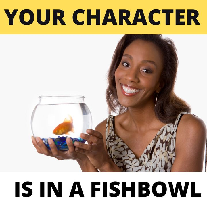 Your Characters In a Fishbowl