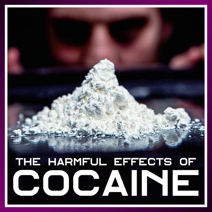 The Harmful Effects of Cocaine