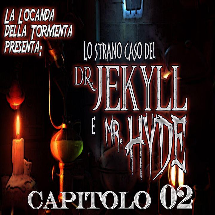 Lo strano caso del Dott. Jekyll e Mr. Hyde - Capitolo 02