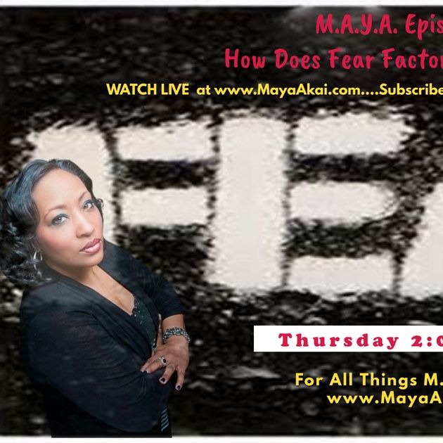 M.A.Y.A Episode #38_ How Does FEAR Factor into your Life