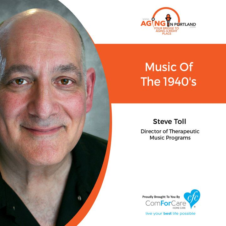 10/23/19: Steve Toll with ComForCare Health Care Holdings Inc. | Music of the 1940s | Aging in Portland with Mark Turnbull