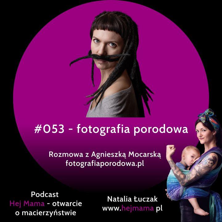 #053 - Fotografia porodowa - rozmowa z Agnieszką Mocarską (fotografiaporodowa.pl)