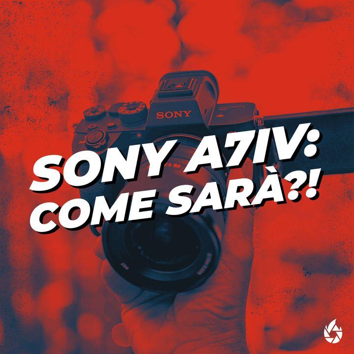Sony a7IV: Come sarà e cosa sappiamo