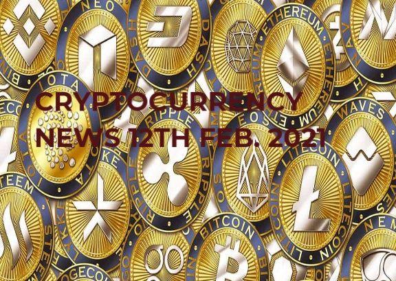 Crypto news 12th Feb. 2021