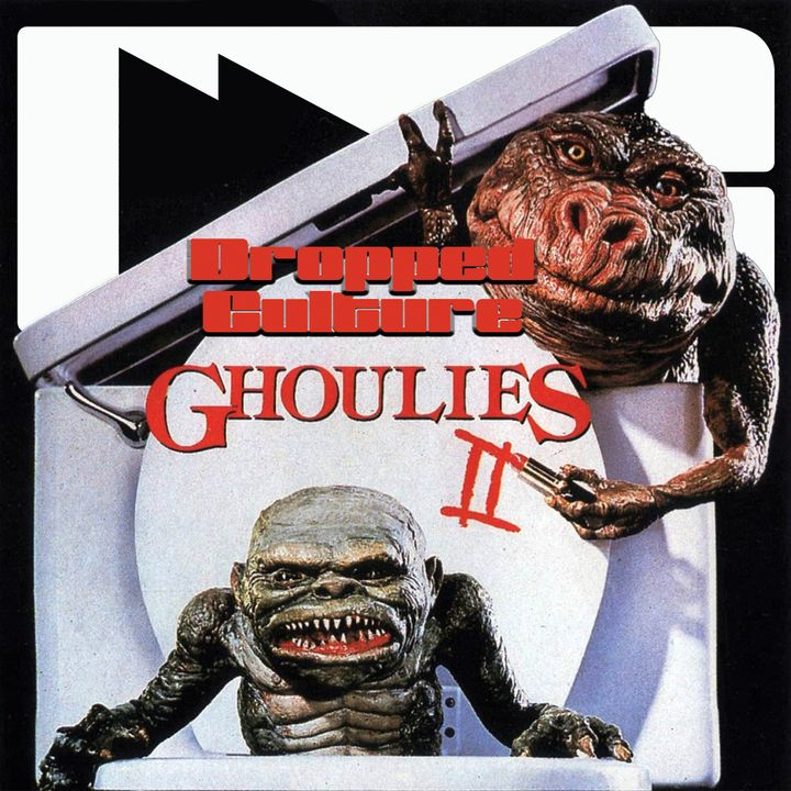 Ghoulies II;  A Dropped Culture Special Deuce