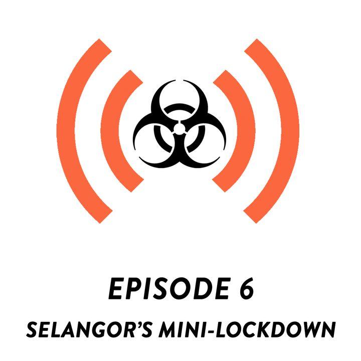 S01E06 - Selangor's Mini-Lockdown: Same Same but Different!
