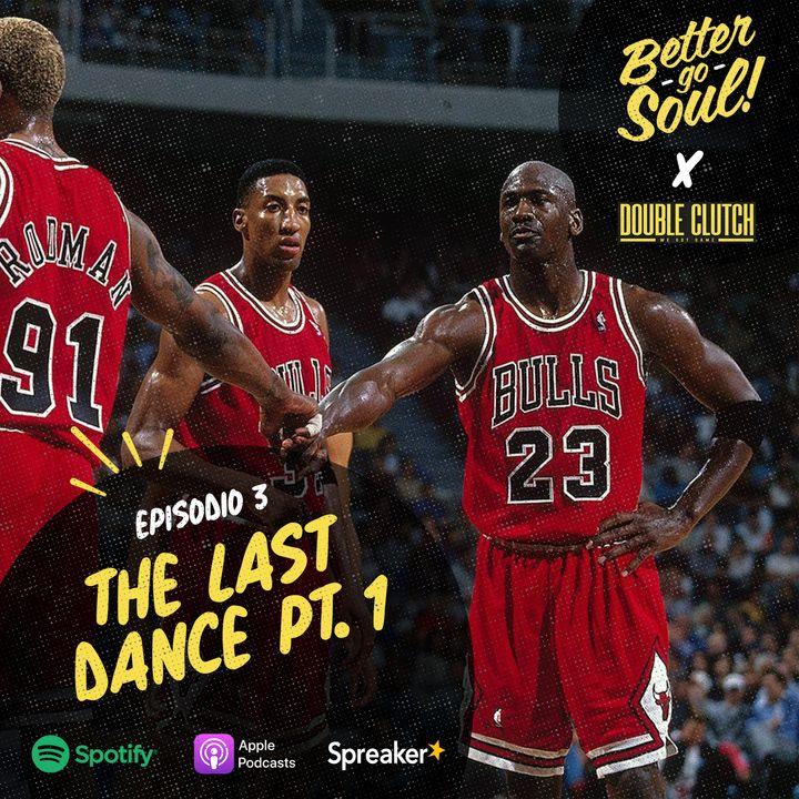 Better Go Soul S1E3: NBA Focus - The Last Dance prima parte