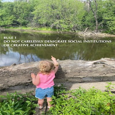 Rule 1 Do Not Carelessly Denigrate Social Institutions Or Creative Achievement