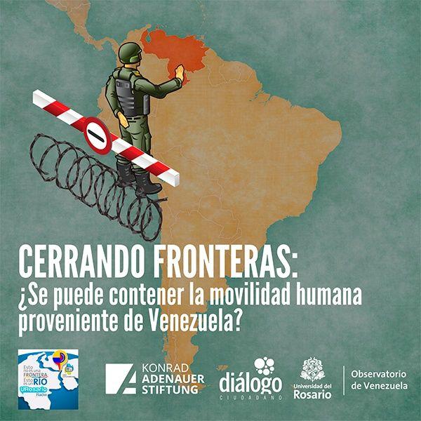 Cerrando fronteras: ¿Se puede contener la movilidad humana proveniente de Venezuela?