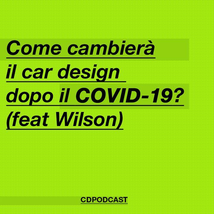 Episodio 5 - Come cambierà il mondo del car design dopo il COVID-19 (Ft Wilson)