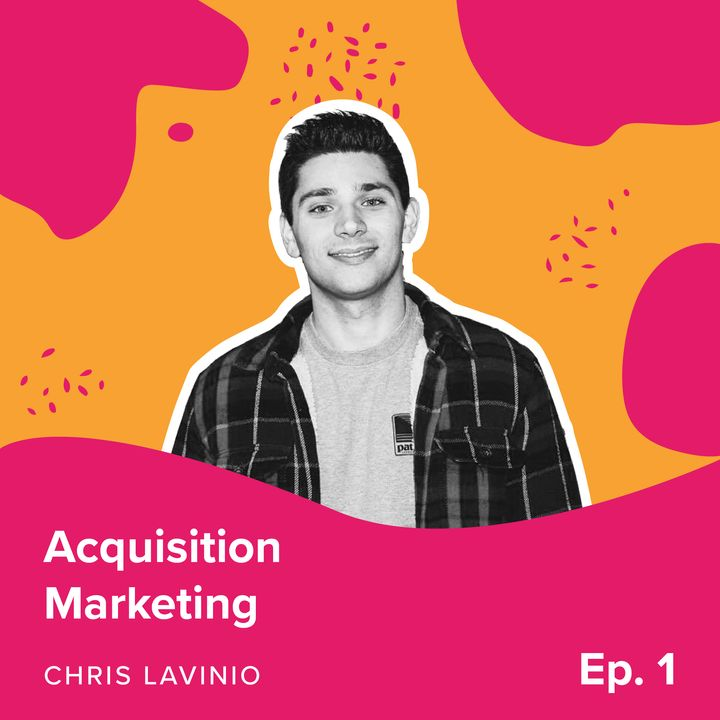 Episode 1 - Acquisition Marketing with Chris Lavinio