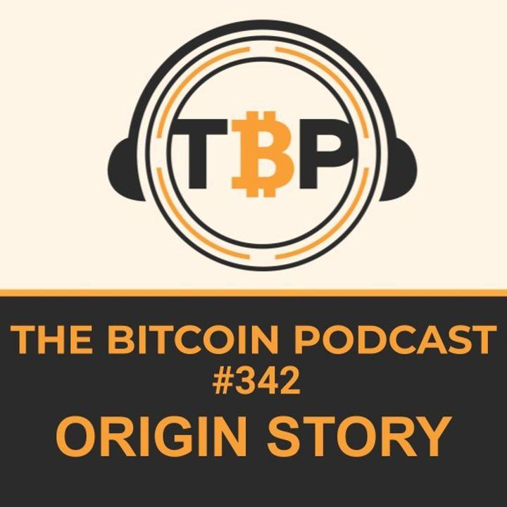 The Bitcoin Podcast #342- Origin Story