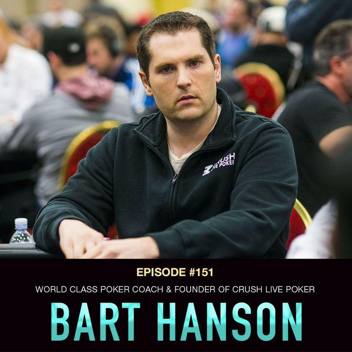 #151 Bart Hanson: World Class Poker Coach & Founder of Crush Live Poker