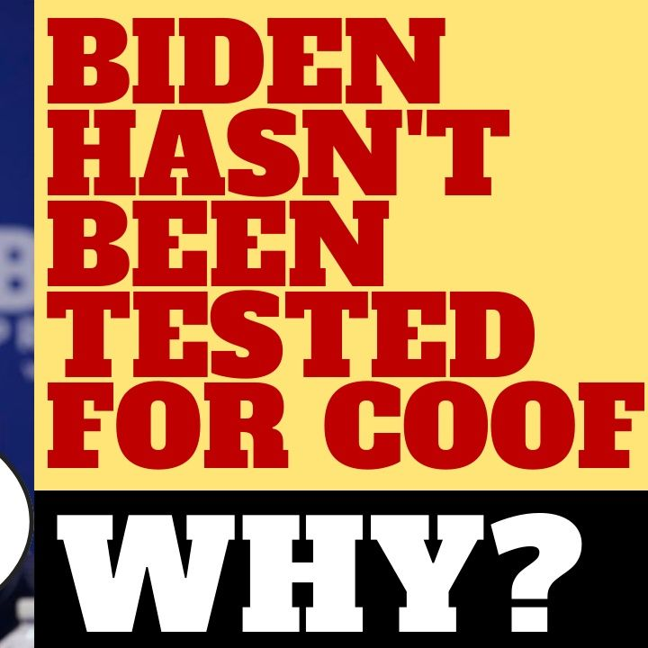 WHY HASN'T BIDEN  BEEN TESTED FOR THE COOF?