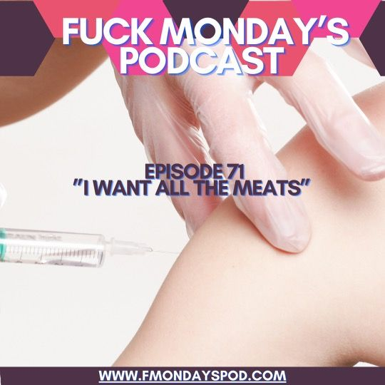 Episode 71- I WANT ALL THE MEATS