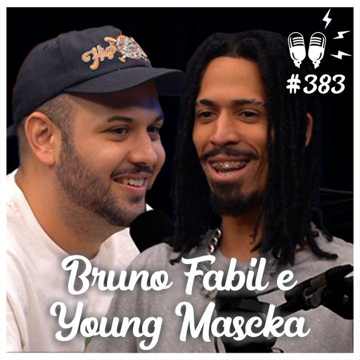 BRUNO FABIL E YOUNG MASCKA [COMETA] - Flow Podcast #383