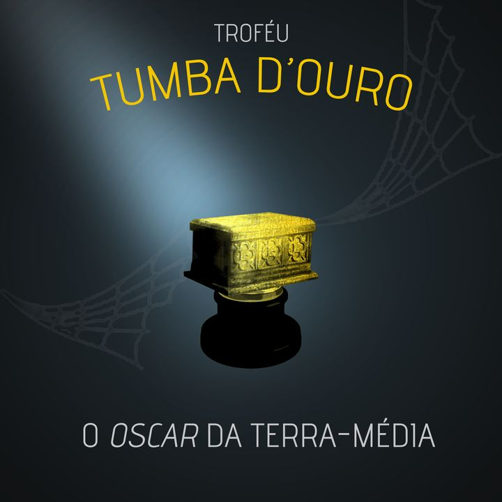 TDB #052 - Troféu Tumba d'Ouro 2020, o Oscar da Terra Média