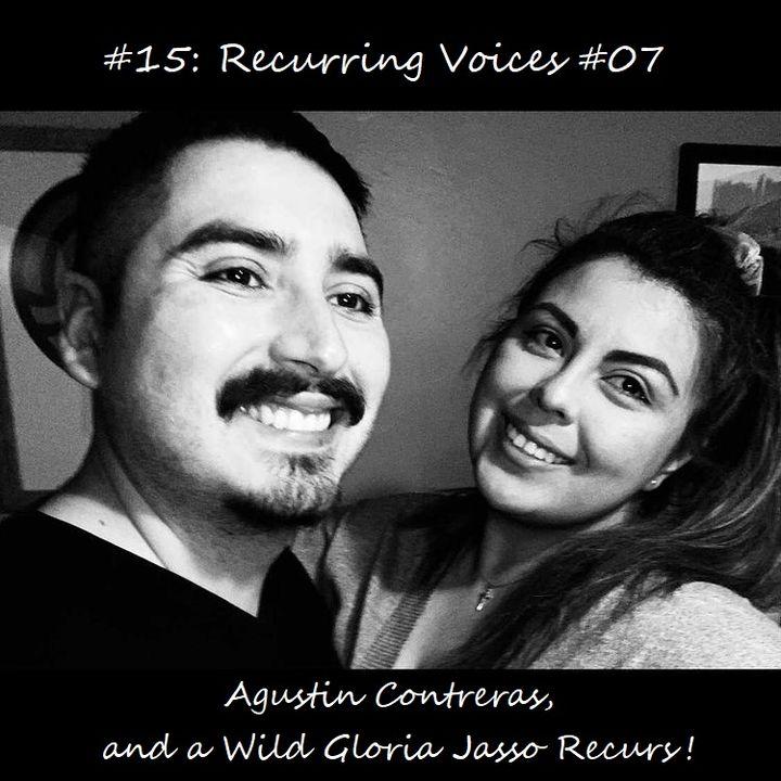 #15: Recurring Voices #07- Agustin Contreras, and a Wild Gloria Jasso Recurs!