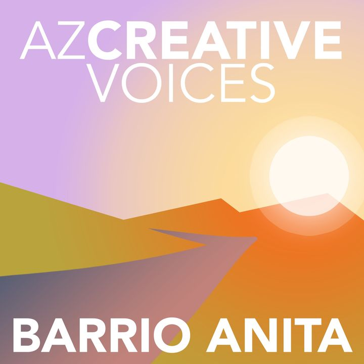 AZ Creative Voices podcast: Barrio Anita