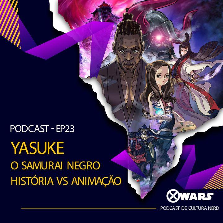XWARS #23 Yasuke o Samurai Negro - História vs Animação