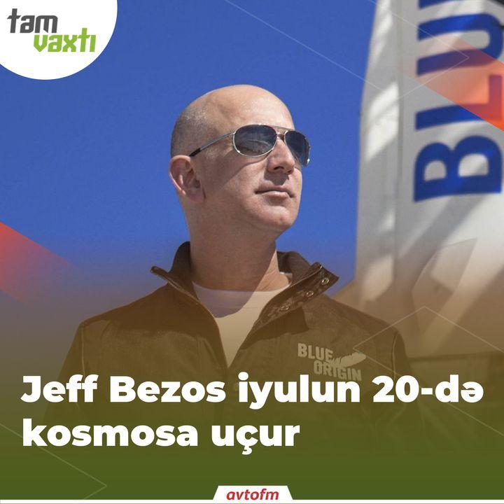 Jeff Bezos iyulun 20-də kosmosa uçur   Tam vaxtı #16