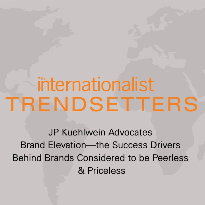 JP Kuehlwein Advocates Brand Elevation—the Success Drivers Behind Brands Considered to be Peerless & Priceless